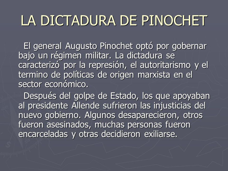 LA DICTADURA DE PINOCHET El general Augusto Pinochet optó por gobernar bajo un régimen militar.