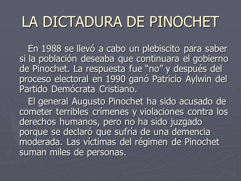 LA DICTADURA DE PINOCHET En 1988 se llevó a cabo un plebiscito para saber si la población deseaba que continuara el gobierno de Pinochet.
