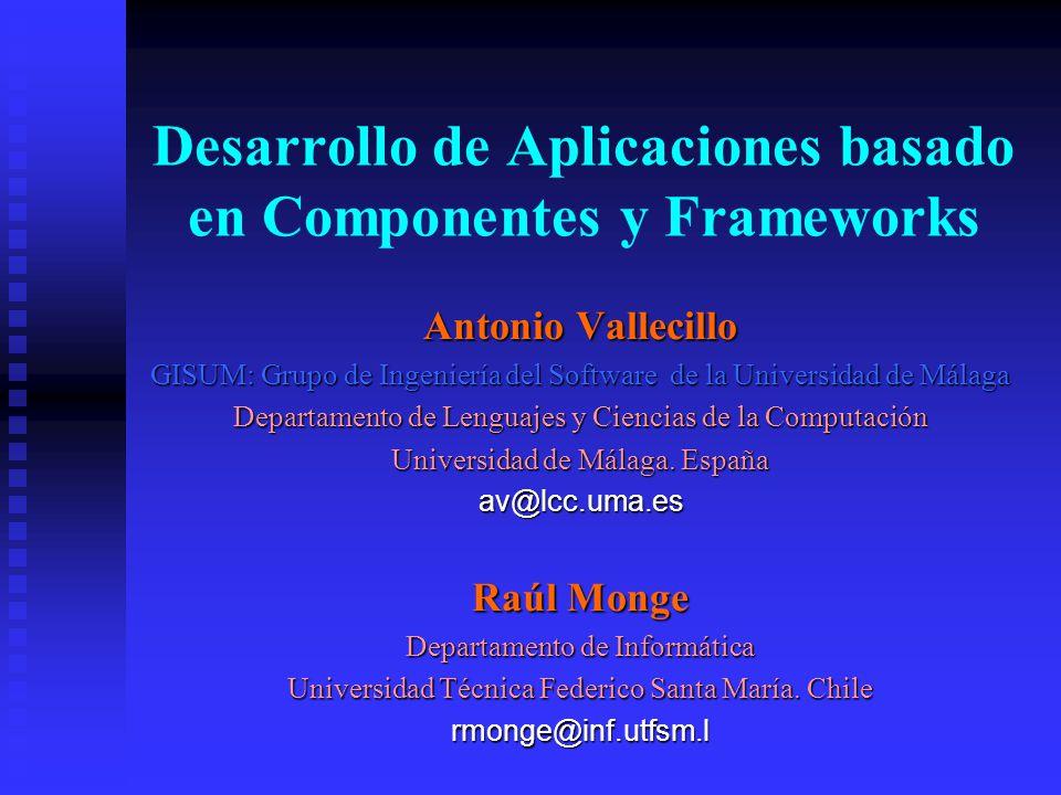 Desarrollo de Aplicaciones basado en Componentes y Frameworks Antonio Vallecillo GISUM: Grupo de Ingeniería del Software de la Universidad de Málaga D