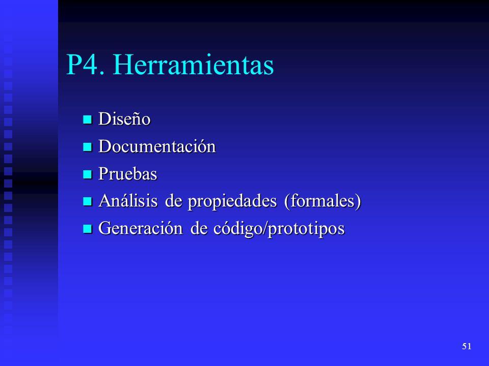 51 P4. Herramientas Diseño Diseño Documentación Documentación Pruebas Pruebas Análisis de propiedades (formales) Análisis de propiedades (formales) Ge