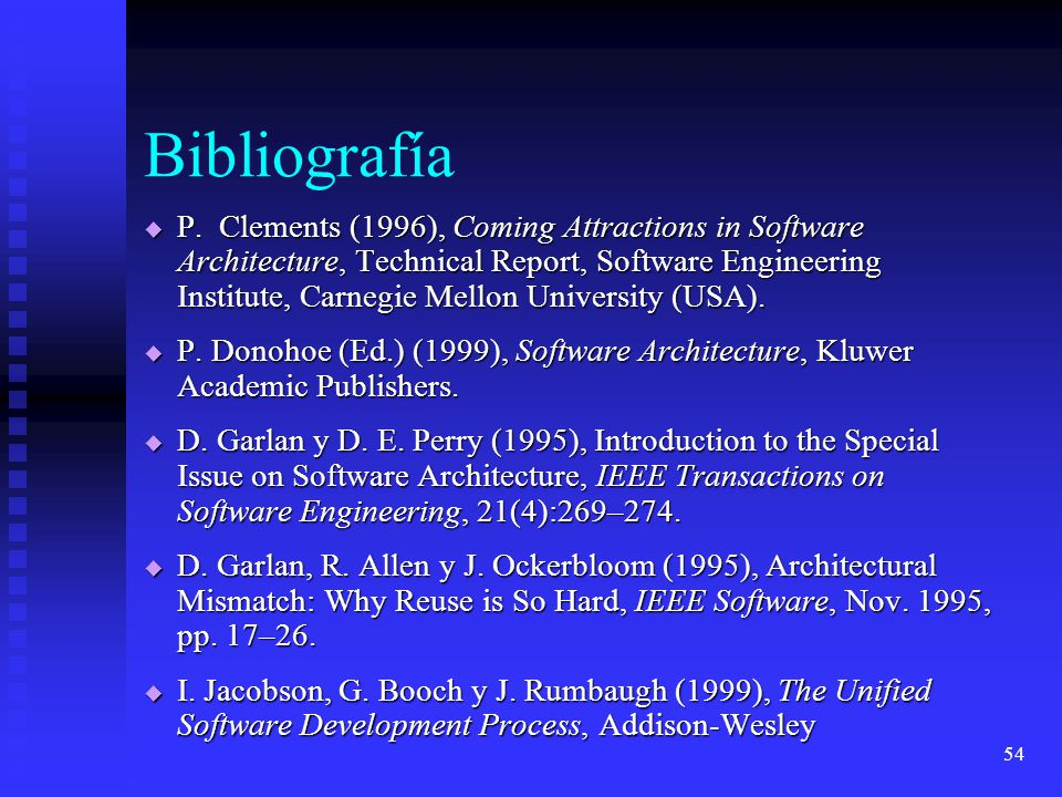 54 Bibliografía P. Clements (1996), Coming Attractions in Software Architecture, Technical Report, Software Engineering Institute, Carnegie Mellon Uni