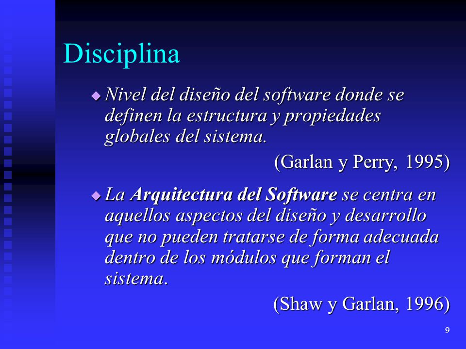 9 Disciplina Nivel del diseño del software donde se definen la estructura y propiedades globales del sistema. Nivel del diseño del software donde se d