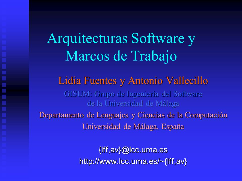Lidia Fuentes y Antonio Vallecillo GISUM: Grupo de Ingeniería del Software de la Universidad de Málaga Departamento de Lenguajes y Ciencias de la Computación Universidad de Málaga.