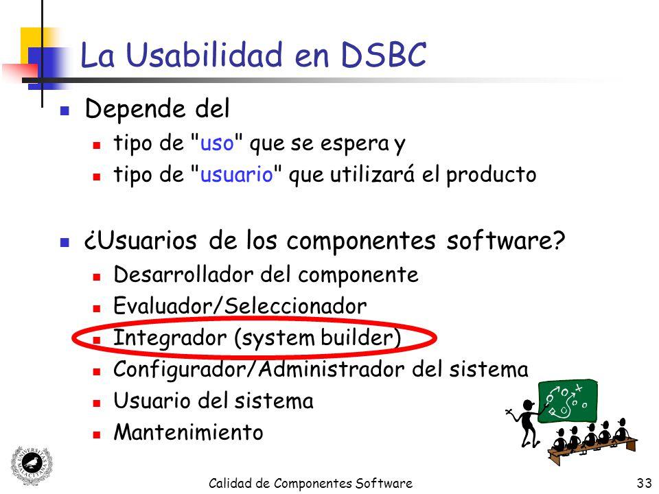 Calidad de Componentes Software33 La Usabilidad en DSBC Depende del tipo de