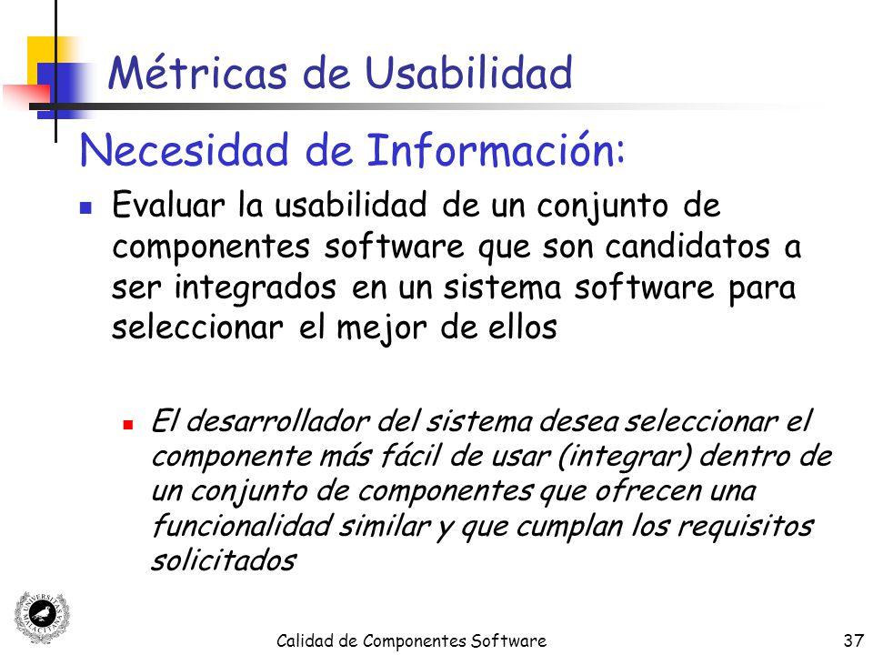 Calidad de Componentes Software37 Métricas de Usabilidad Necesidad de Información: Evaluar la usabilidad de un conjunto de componentes software que so