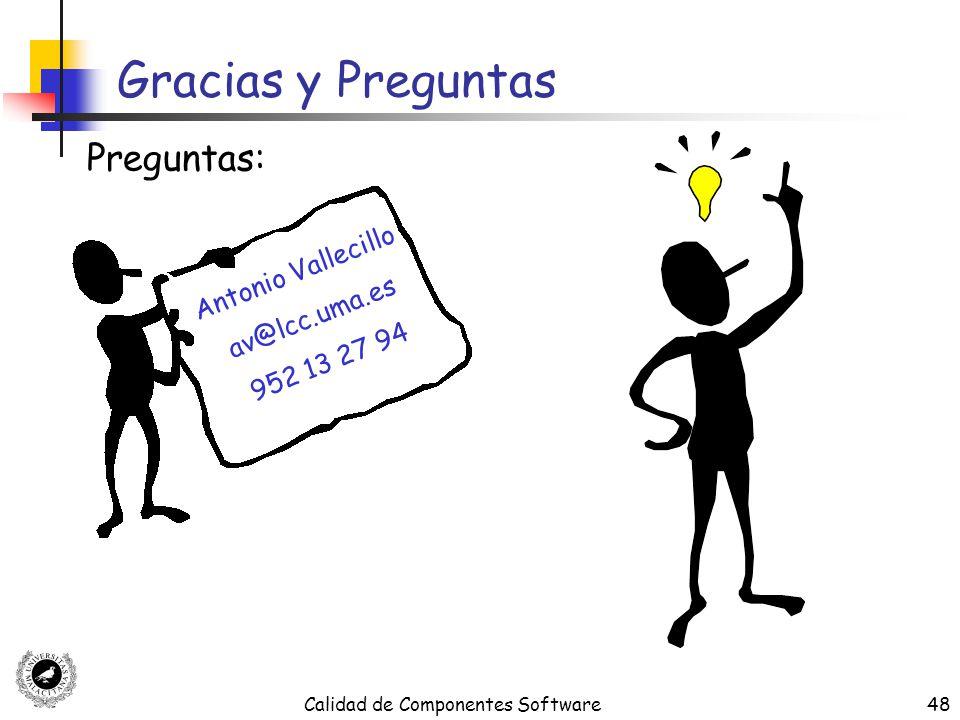 Calidad de Componentes Software48 Gracias y Preguntas Preguntas: Antonio Vallecillo av@lcc.uma.es 952 13 27 94