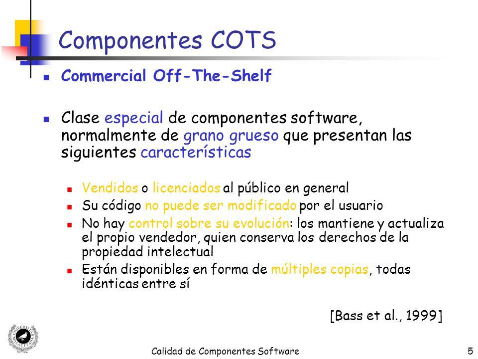 Calidad de Componentes Software26 Modelo de Calidad para Componentes COTS: COTS-QM Funcionalidad Fiabilidad UsabilidadUsabilidad Eficiencia Mantenibilidad Subcaracterísticas Características MadurezRecuperabilidad Utilización de RecursosComportamiento Temporal Seguridad IdoneidadCorrección Interoperatividad Conformidad OperatividadFacilidad de aprendizajeFacilidad de comprensión CambiabilidadFacilidad de Prueba OperatividadFacilidad de aprendizajeFacilidad de comprensión
