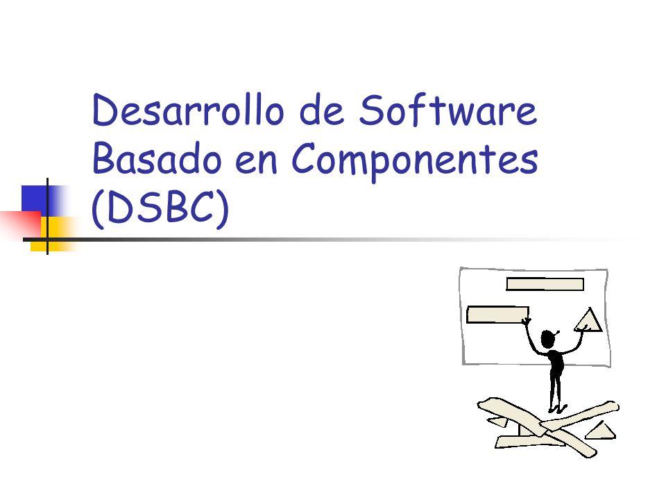 Calidad de Componentes Software7 DSBC Diseño y desarrollo de aplicaciones distribuidas basadas en componentes software reutilizables Una extensión natural de la programación orienta a objetos dentro del ámbito de los sistemas abiertos y distribuidos Tecnológicamente comienza a estar maduro y usarse en la industria.