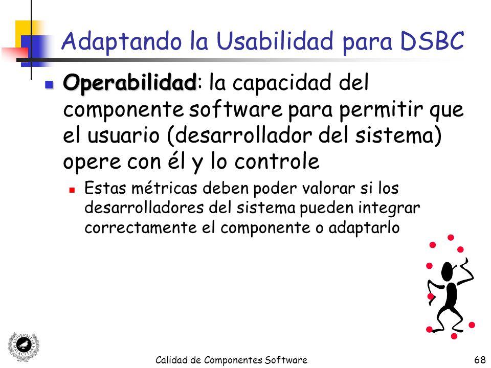 Calidad de Componentes Software68 Adaptando la Usabilidad para DSBC Operabilidad Operabilidad: la capacidad del componente software para permitir que