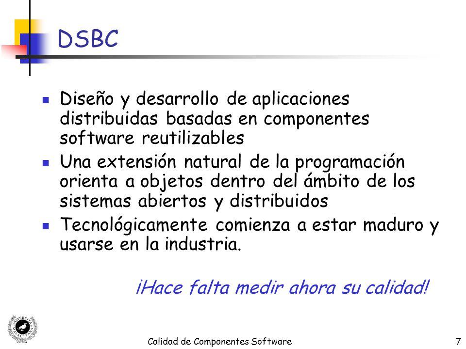 Calidad de Componentes Software38 Métricas de Usabilidad Tres conceptos medibles relacionados con la usabilidad Calidad de la Documentación Complejidad del Problema Complejidad de la Solución (del Diseño) (Al comparar componentes que ofrecen una funcionalidad similar, podemos suponer que todos tienen la misma complejidad del problema) Complejidad del Problema