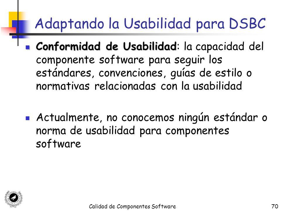 Calidad de Componentes Software70 Adaptando la Usabilidad para DSBC Conformidad de Usabilidad Conformidad de Usabilidad: la capacidad del componente s