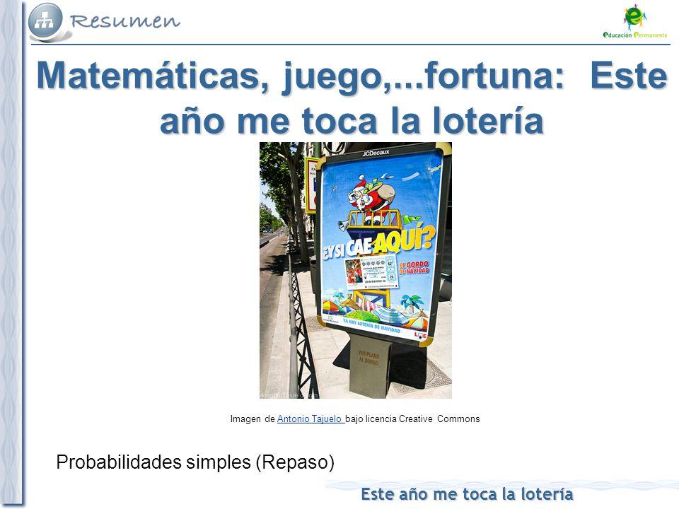 Este año me toca la lotería Matemáticas, juego,...fortuna: Este año me toca la lotería Probabilidades simples (Repaso) Imagen de Antonio Tajuelo bajo