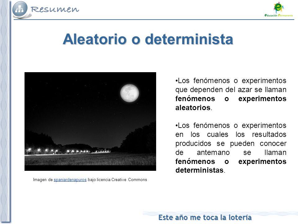 Este año me toca la lotería Aleatorio o determinista Imagen de spaniardenapuros bajo licencia Creative Commonsspaniardenapuros Los fenómenos o experim