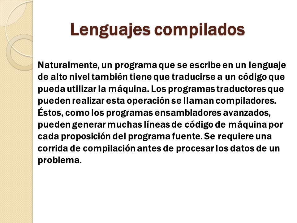 Lenguajes compilados Naturalmente, un programa que se escribe en un lenguaje de alto nivel también tiene que traducirse a un código que pueda utilizar la máquina.