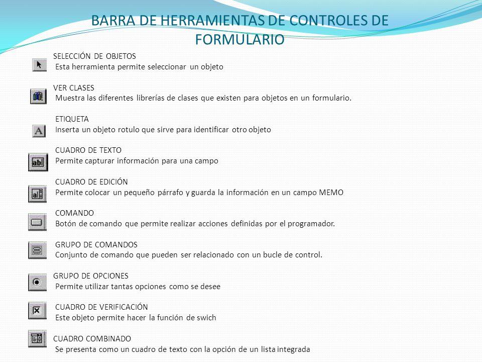 BARRA DE HERRAMIENTAS DE CONTROLES DE FORMULARIO SELECCIÓN DE OBJETOS Esta herramienta permite seleccionar un objeto VER CLASES Muestra las diferentes librerías de clases que existen para objetos en un formulario.