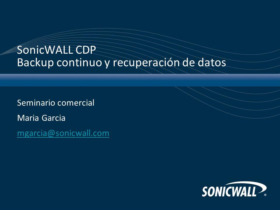 SonicWALL CDP Backup continuo y recuperación de datos Seminario comercial Maria Garcia mgarcia@sonicwall.com