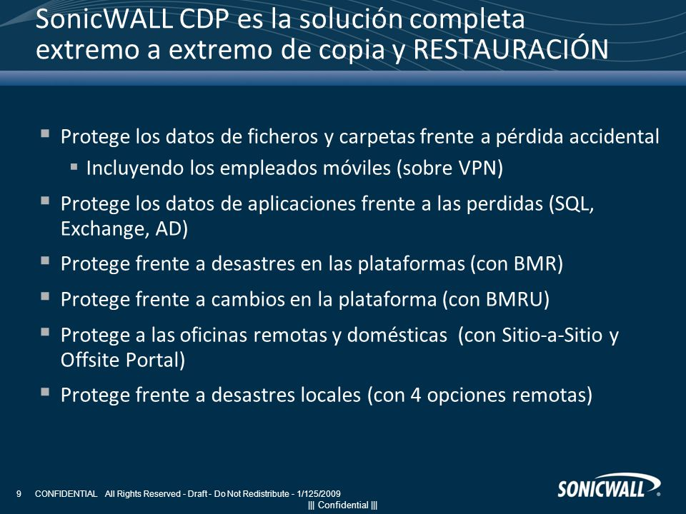 ||| Confidential ||| CONFIDENTIAL All Rights Reserved - Draft - Do Not Redistribute - 1/125/2009 9 SonicWALL CDP es la solución completa extremo a ext
