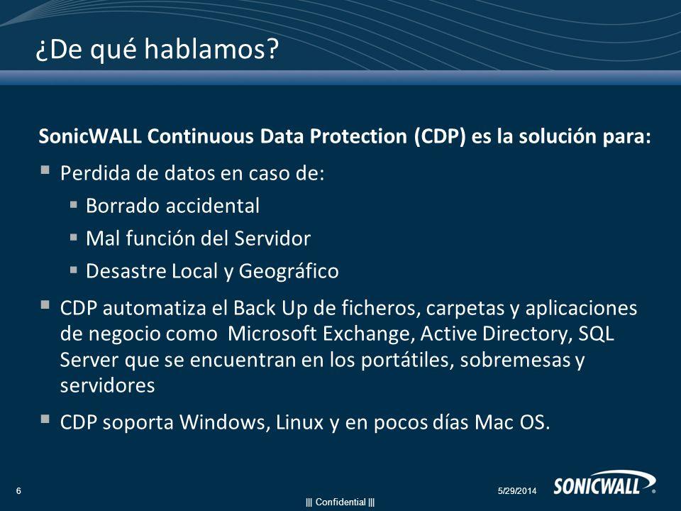 ||| Confidential ||| ¿De qué hablamos? SonicWALL Continuous Data Protection (CDP) es la solución para: Perdida de datos en caso de: Borrado accidental