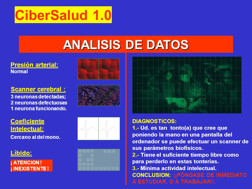 ANALISIS DE DATOS Presión arterial: Normal Scanner cerebral : 3 neuronas detectadas; 2 neuronas defectuosas 1 neurona funcionando. Coeficiente Intelec