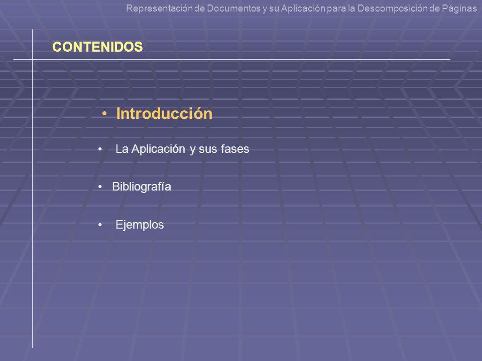 Representación de Documentos y su Aplicación para la Descomposición de Páginas CONTENIDOS La Aplicación y sus fases Bibliografía Ejemplos Introducción