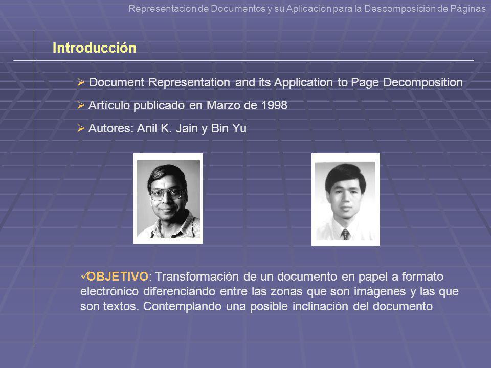 Artículo publicado en Marzo de 1998 Autores: Anil K. Jain y Bin Yu OBJETIVO: Transformación de un documento en papel a formato electrónico diferencian