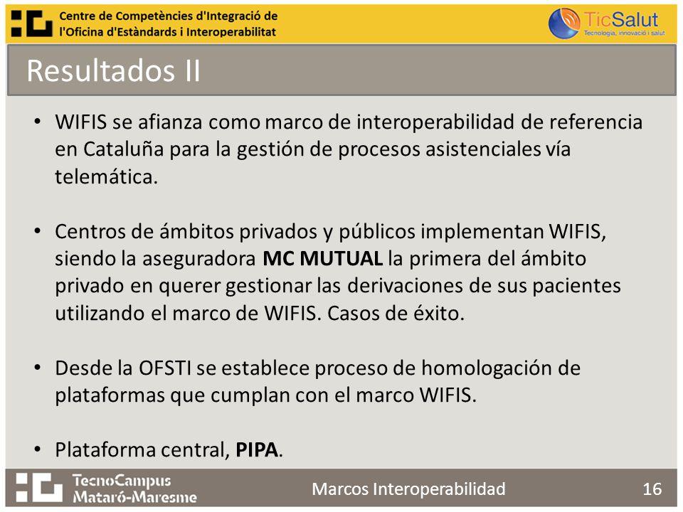 16Marcos Interoperabilidad Resultados II WIFIS se afianza como marco de interoperabilidad de referencia en Cataluña para la gestión de procesos asistenciales vía telemática.