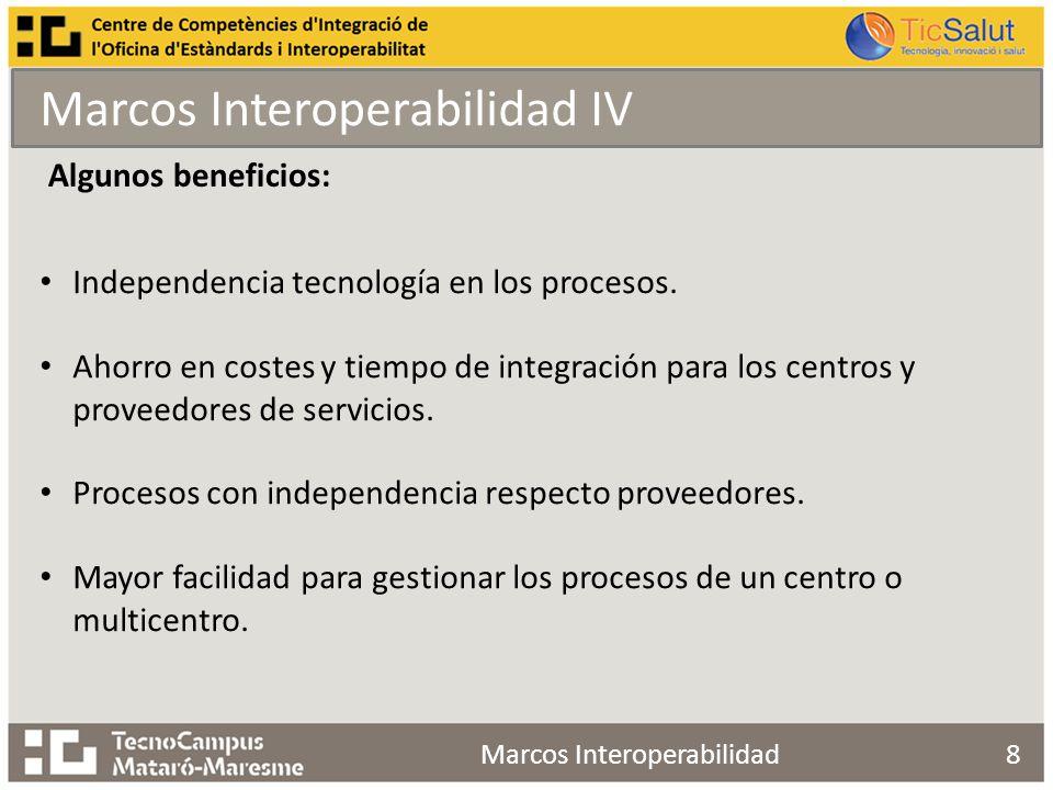 Marcos Interoperabilidad IV Marcos Interoperabilidad8 Algunos beneficios: Independencia tecnología en los procesos.