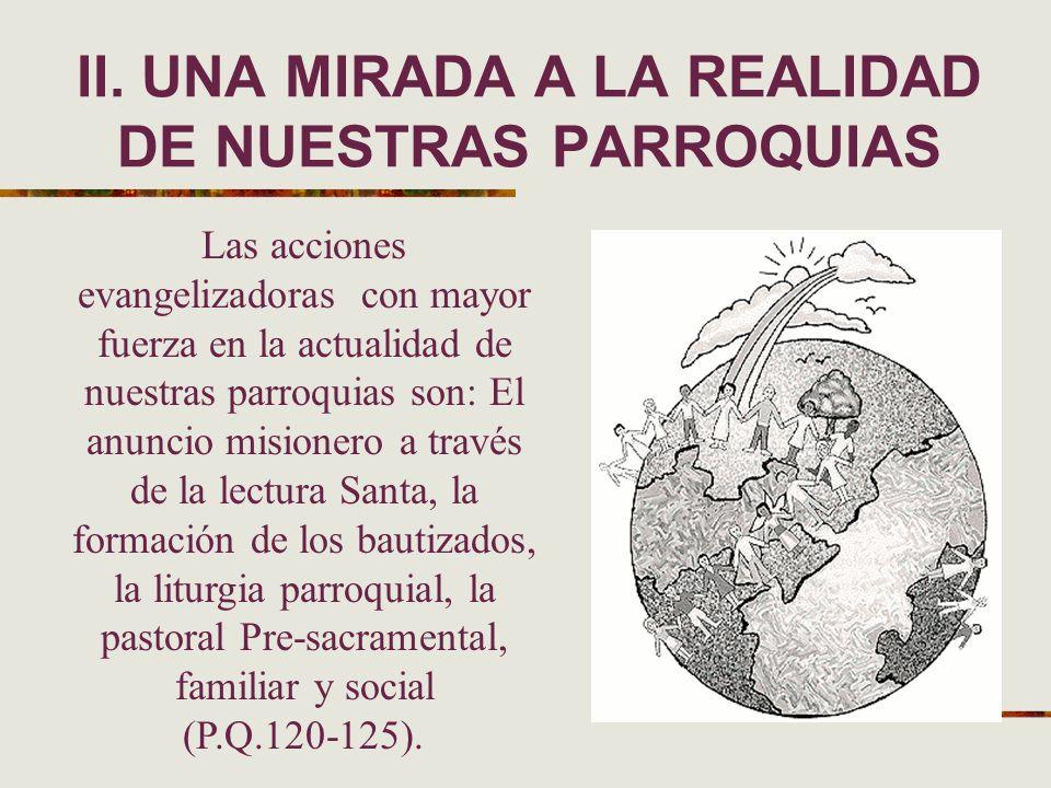 II. UNA MIRADA A LA REALIDAD DE NUESTRAS PARROQUIAS Las acciones evangelizadoras con mayor fuerza en la actualidad de nuestras parroquias son: El anun