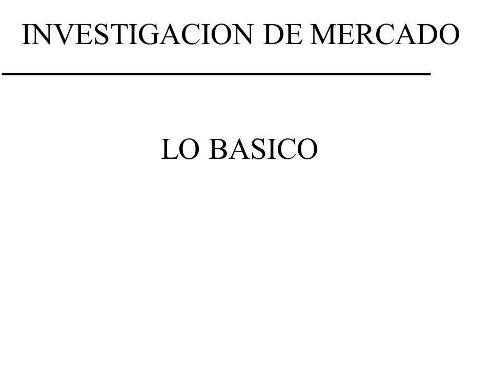 INVESTIGACION DE MERCADO LO BASICO