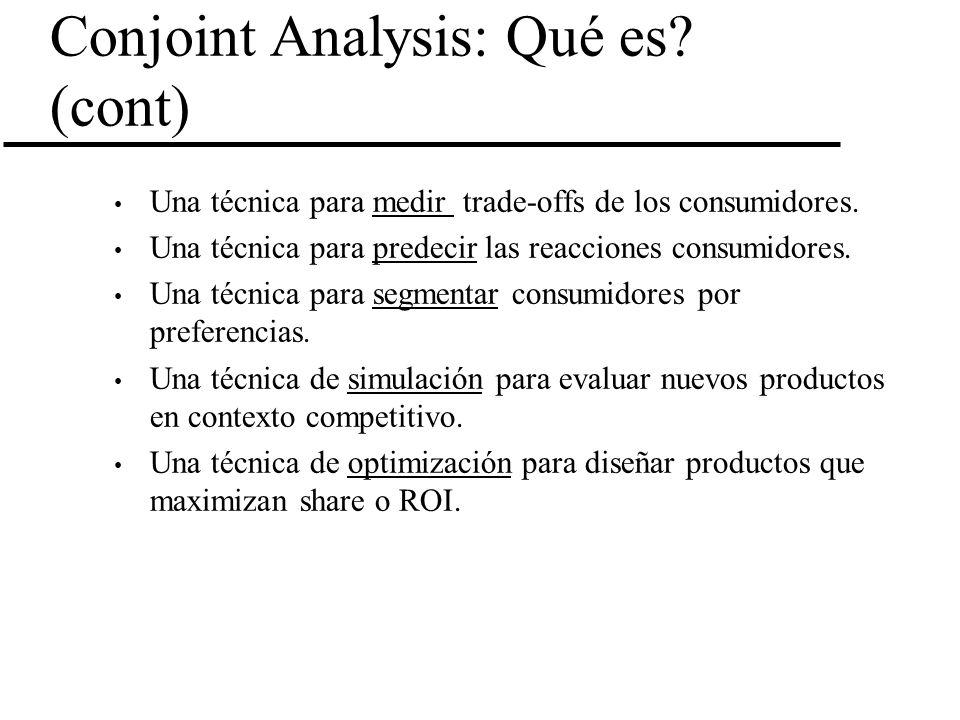 Conjoint Analysis: Qué es? (cont) Una técnica para medir trade-offs de los consumidores. Una técnica para predecir las reacciones consumidores. Una té