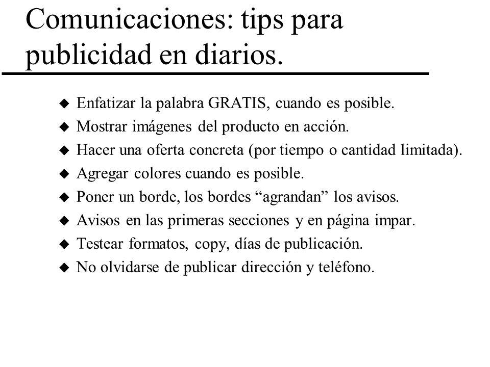 Comunicaciones: tips para publicidad en diarios. u Enfatizar la palabra GRATIS, cuando es posible. u Mostrar imágenes del producto en acción. u Hacer