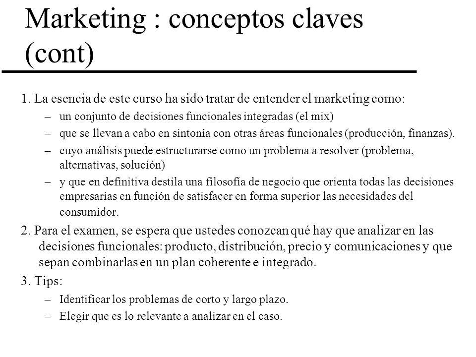 Marketing : conceptos claves (cont) 1. La esencia de este curso ha sido tratar de entender el marketing como: –un conjunto de decisiones funcionales i