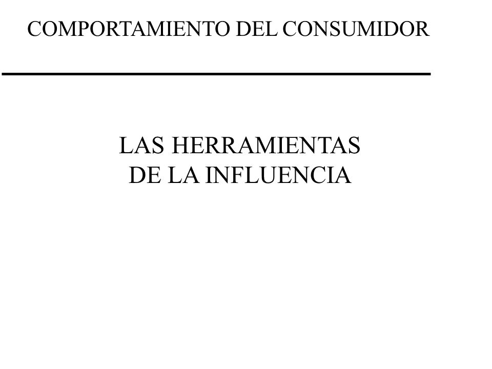 COMPORTAMIENTO DEL CONSUMIDOR LAS HERRAMIENTAS DE LA INFLUENCIA