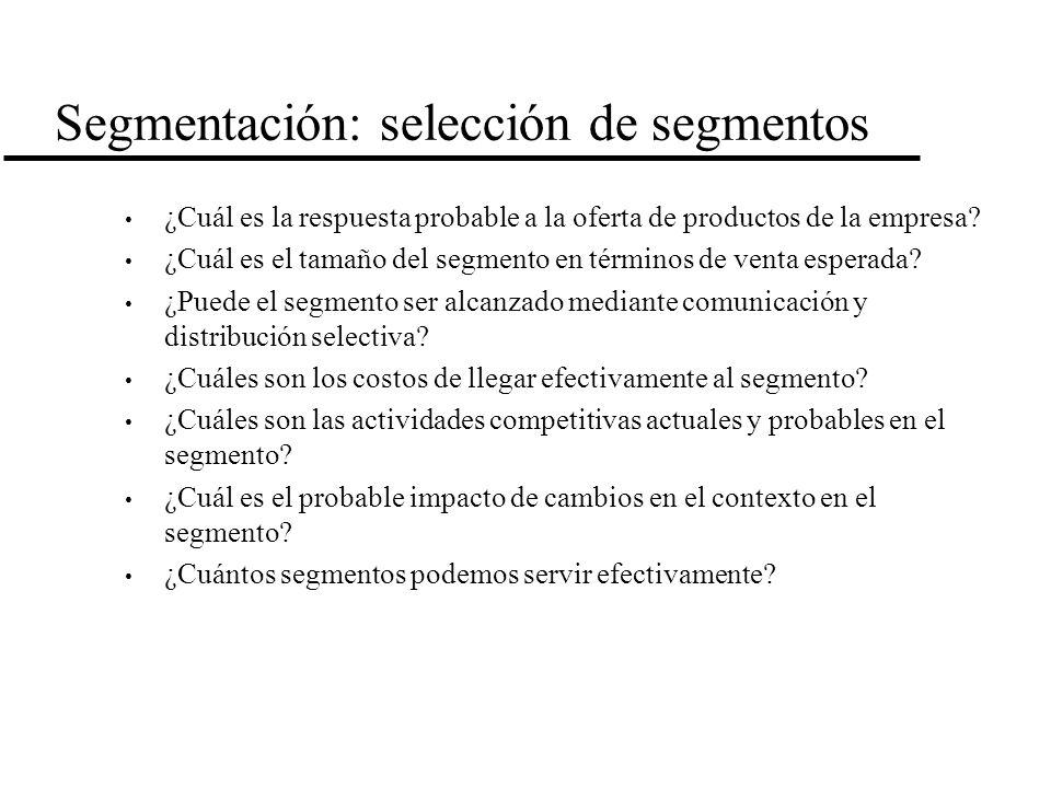 Segmentación: selección de segmentos ¿Cuál es la respuesta probable a la oferta de productos de la empresa? ¿Cuál es el tamaño del segmento en término