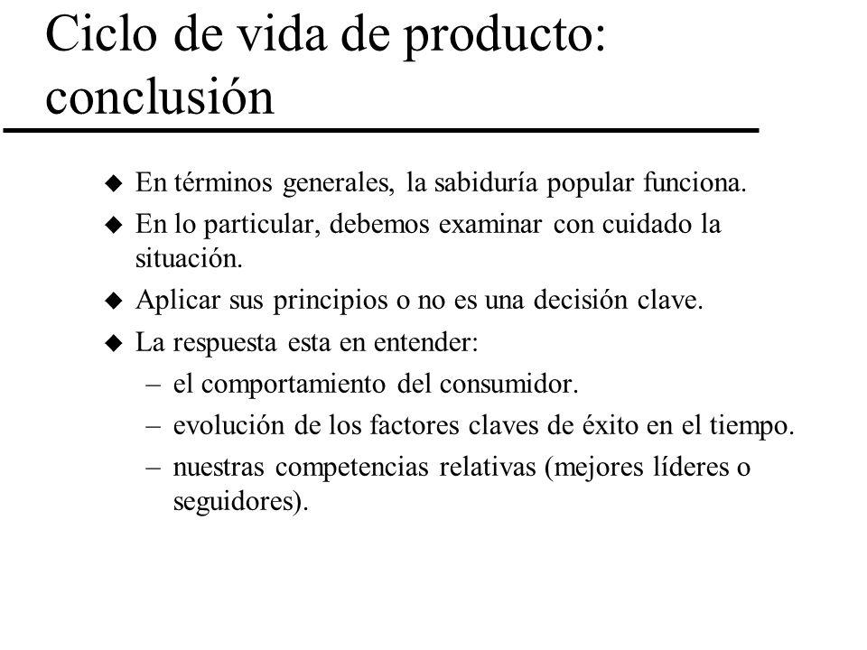 Ciclo de vida de producto: conclusión u En términos generales, la sabiduría popular funciona. u En lo particular, debemos examinar con cuidado la situ