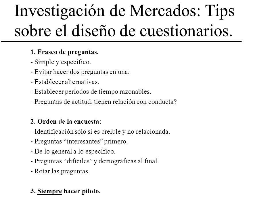 Investigación de Mercados: Tips sobre el diseño de cuestionarios. 1. Fraseo de preguntas. - Simple y específico. - Evitar hacer dos preguntas en una.