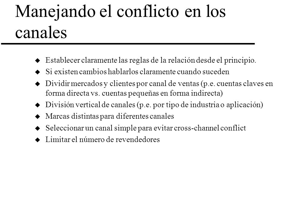 Manejando el conflicto en los canales u Establecer claramente las reglas de la relación desde el principio. u Si existen cambios hablarlos claramente