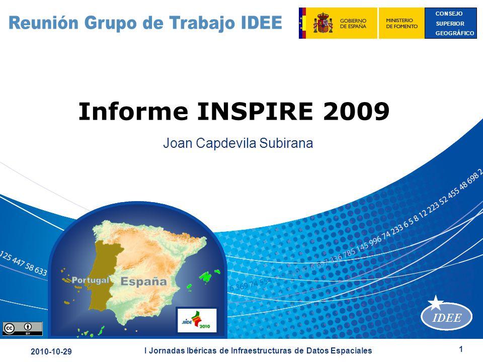 CONSEJO SUPERIOR GEOGRÁFICO 2010-10-29 I Jornadas Ibéricas de Infraestructuras de Datos Espaciales 1 Informe INSPIRE 2009 Joan Capdevila Subirana