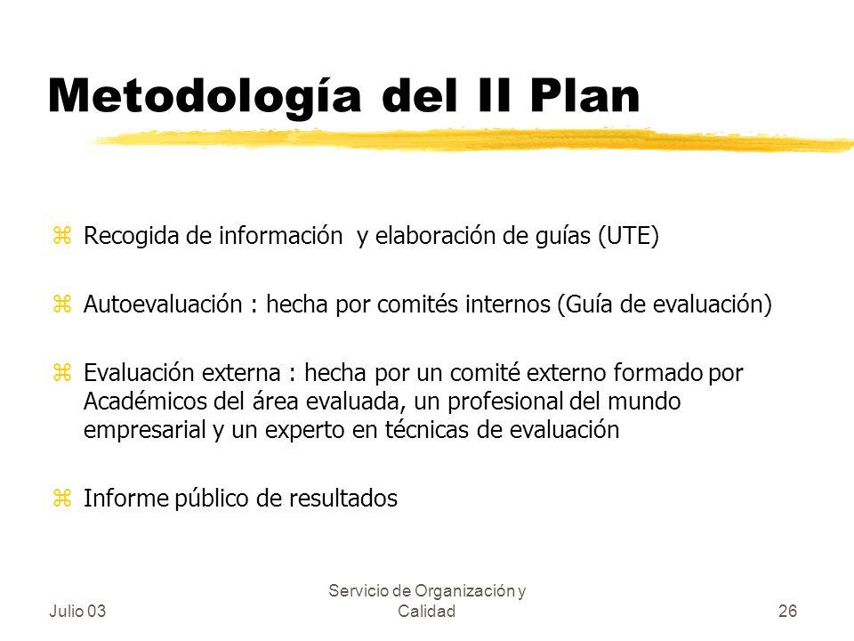 Julio 03 Servicio de Organización y Calidad26 Metodología del II Plan zRecogida de información y elaboración de guías (UTE) zAutoevaluación : hecha po