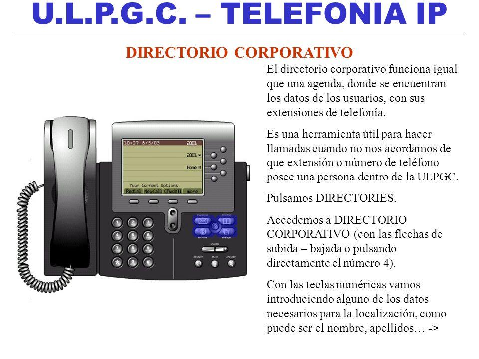 U.L.P.G.C. – TELEFONIA IP DIRECTORIO CORPORATIVO El directorio corporativo funciona igual que una agenda, donde se encuentran los datos de los usuario