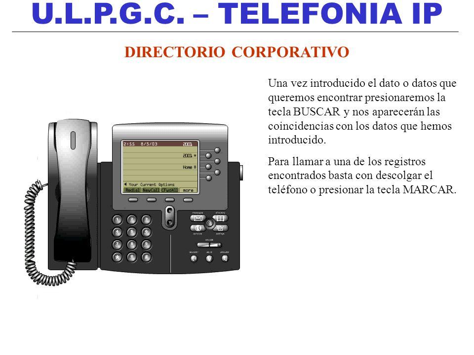 U.L.P.G.C. – TELEFONIA IP DIRECTORIO CORPORATIVO Una vez introducido el dato o datos que queremos encontrar presionaremos la tecla BUSCAR y nos aparec