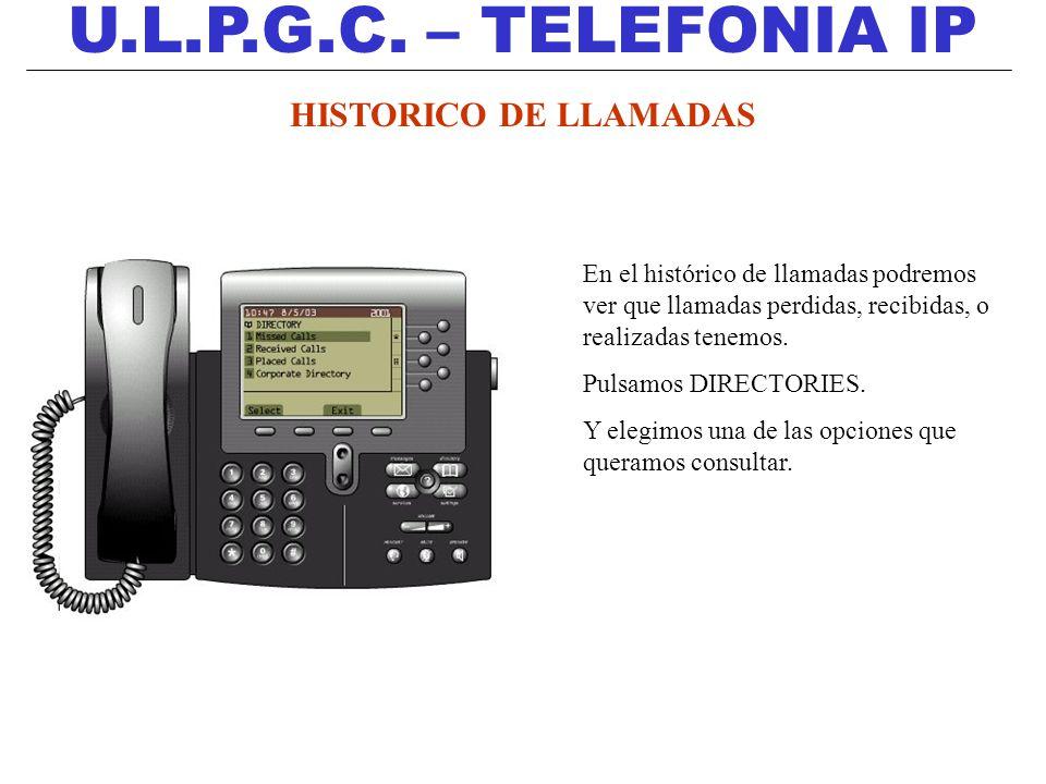 U.L.P.G.C. – TELEFONIA IP HISTORICO DE LLAMADAS En el histórico de llamadas podremos ver que llamadas perdidas, recibidas, o realizadas tenemos. Pulsa