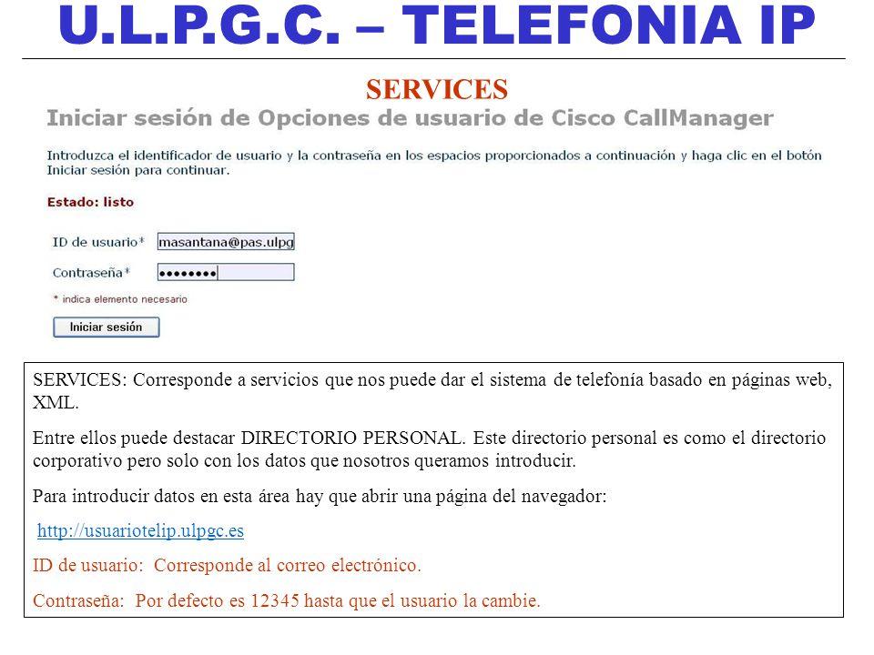 U.L.P.G.C. – TELEFONIA IP SERVICES SERVICES: Corresponde a servicios que nos puede dar el sistema de telefonía basado en páginas web, XML. Entre ellos