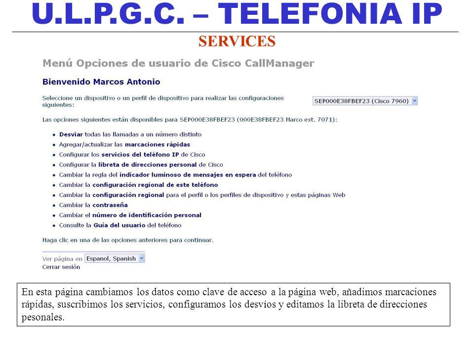 U.L.P.G.C. – TELEFONIA IP SERVICES En esta página cambiamos los datos como clave de acceso a la página web, añadimos marcaciones rápidas, suscribimos