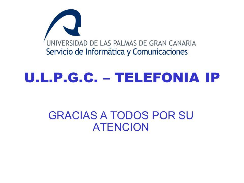 U.L.P.G.C. – TELEFONIA IP GRACIAS A TODOS POR SU ATENCION