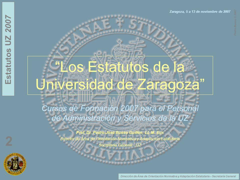 Dirección de Área de Orientación Normativa y Adaptación Estatutaria – Secretaría General Estatutos UZ 2007 2 Pedro Bueso © 2007 Calendario y Horario Día 1: 05/11/200716:30-19:30 h.