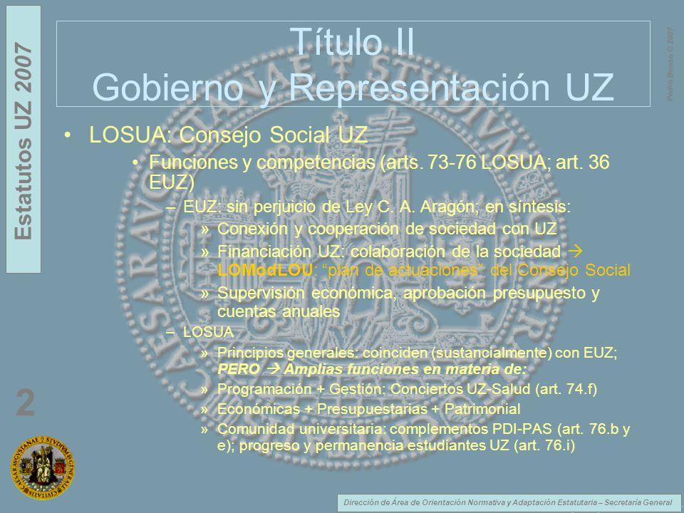 Dirección de Área de Orientación Normativa y Adaptación Estatutaria – Secretaría General Estatutos UZ 2007 2 Pedro Bueso © 2007 Título II Gobierno y Representación UZ LOSUA: Consejo Social UZ Funciones y competencias (arts.