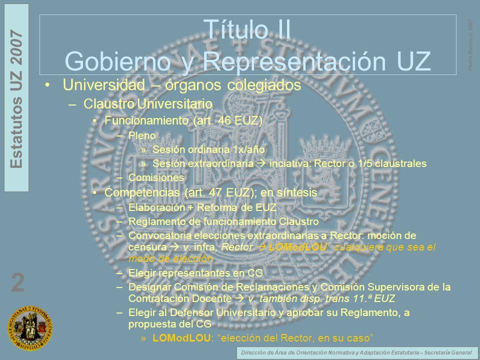 Dirección de Área de Orientación Normativa y Adaptación Estatutaria – Secretaría General Estatutos UZ 2007 2 Pedro Bueso © 2007 Título II Gobierno y R