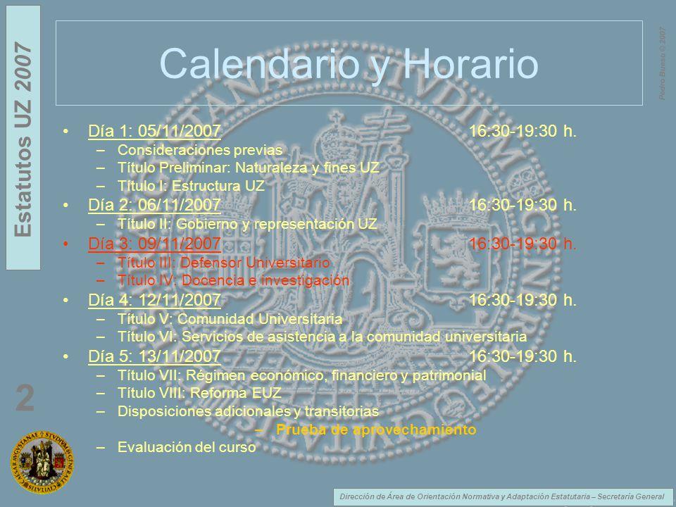 Dirección de Área de Orientación Normativa y Adaptación Estatutaria – Secretaría General Estatutos UZ 2007 2 Pedro Bueso © 2007 Calendario y Horario D