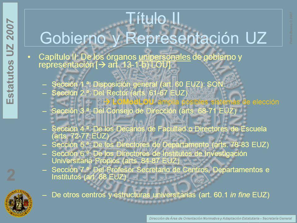 Dirección de Área de Orientación Normativa y Adaptación Estatutaria – Secretaría General Estatutos UZ 2007 2 Pedro Bueso © 2007 Título II Gobierno y Representación UZ Capítulo II: De los órganos unipersonales de gobierno y representación [ art.